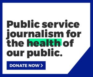 A donation call-to-action: public service journalism for the health of our public. Donate now.